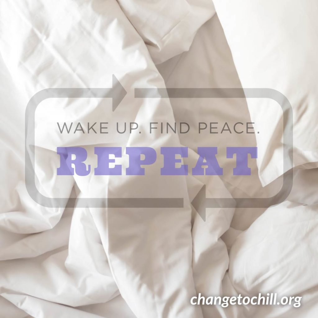 Wake Up. Find Peace. Repeat